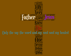 Only the say the word and my soul soul my healed